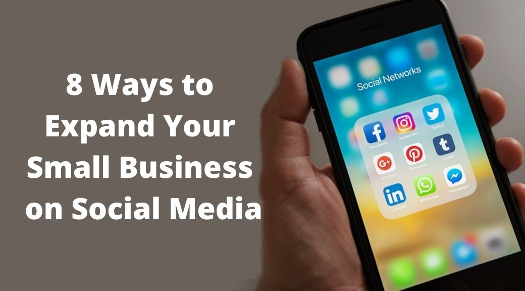 8 Ways to Expand Your Small Business on Social Media