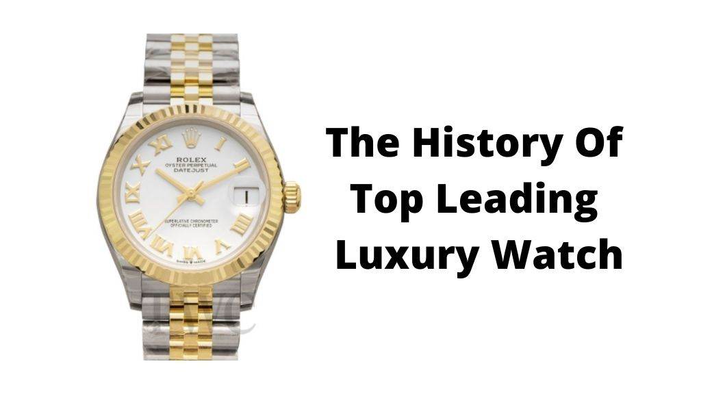 The History Of Top Leading Luxury Watch
