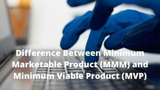 Difference Between Minimum Marketable Product (MMM) and Minimum Viable Product (MVP)