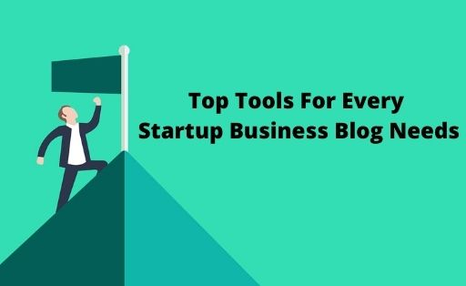 Top Tools For Every Startup Business Blog Needs